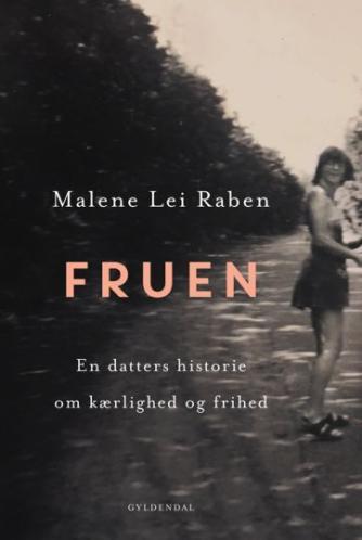 Malene Lei Raben: Fruen : en datters historie om kærlighed og frihed